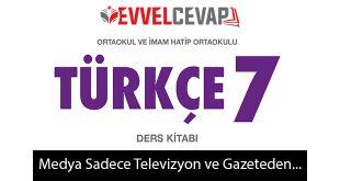 Medya Yalnızca Televizyon ve Gazeteden İbaret Değildir Metni Etkinlik Cevapları (7. Sınıf Türkçe)