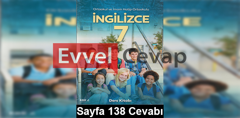 7. Sınıf İngilizce Kök-e Yayıncılık Ders Kitabı Cevapları Sayfa 138